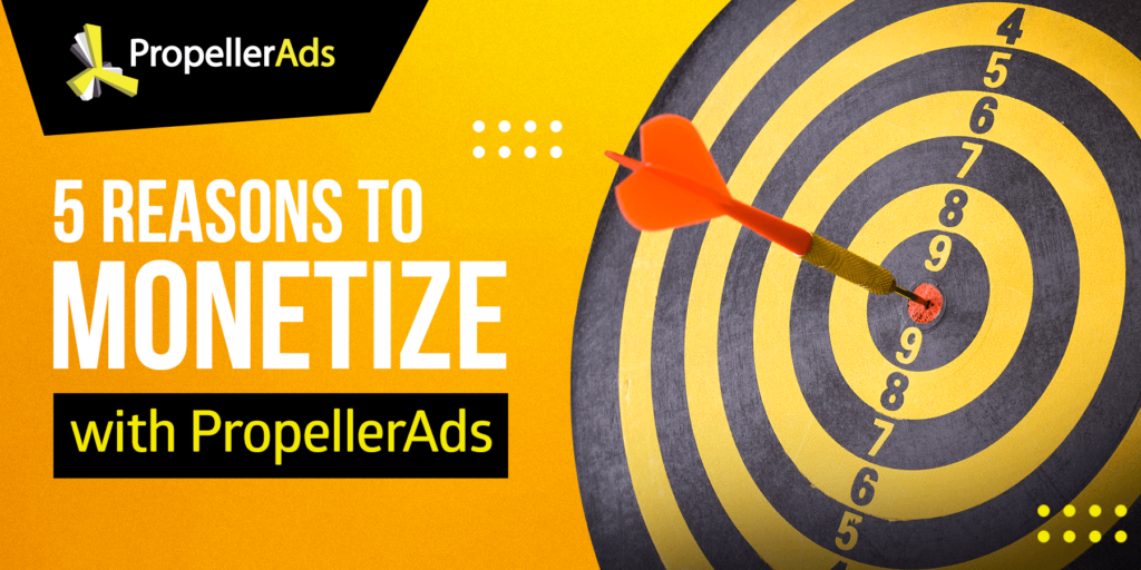 5 reasons to monetize with PropellerAds