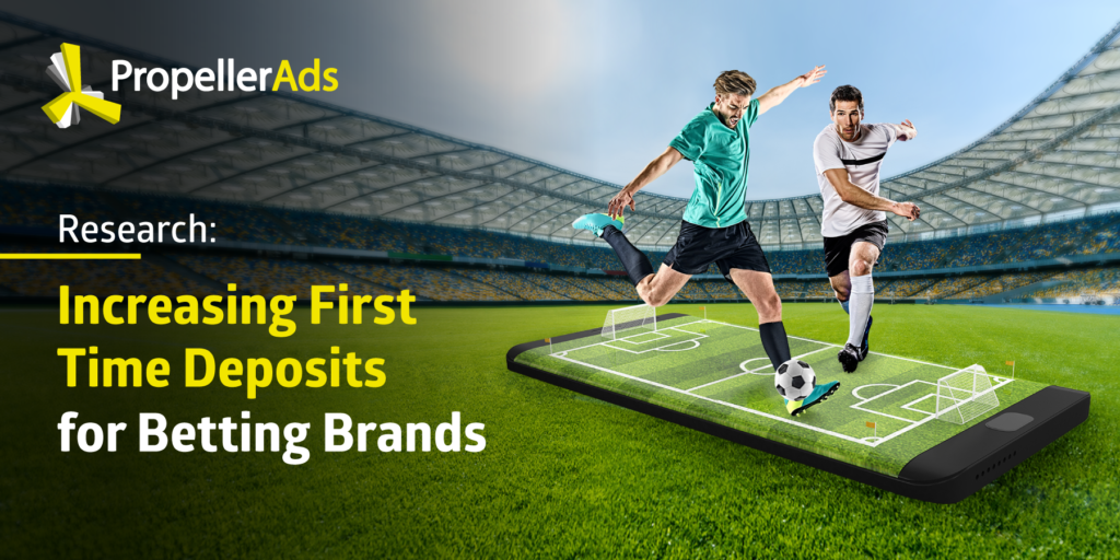 PropellerAds - first-time deposits - betting