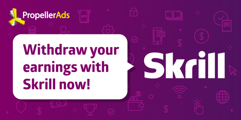 New payout method for Publishers - Skrill - PropellerAds Blog