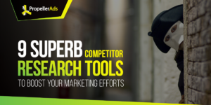 9 Superb Competitor Research Tools to Boost Your Marketing Efforts
