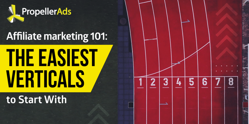 Affiliate Marketing 101: The Easiest Verticals to Start With