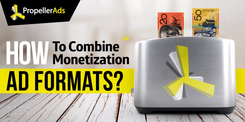 PropellerAds_Combining monetization ad formats