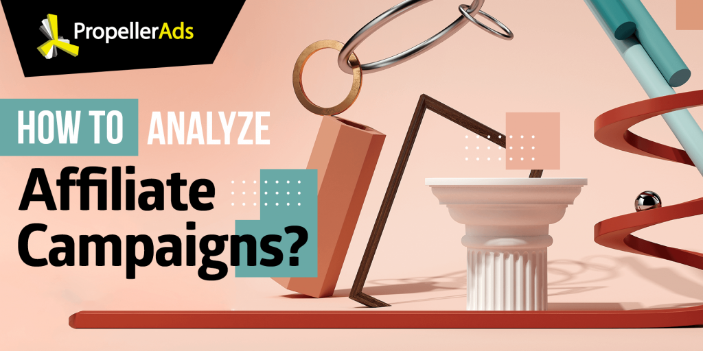 PropellerAds - How to analyze affiliate campaigns