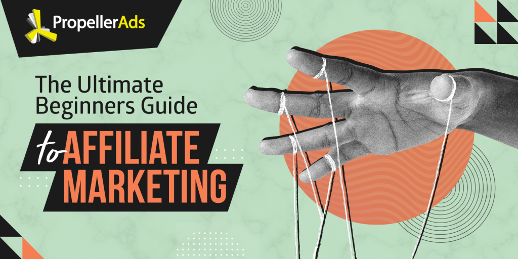 PropellerAds - Ultimate Beginners guide to affiliate marketing