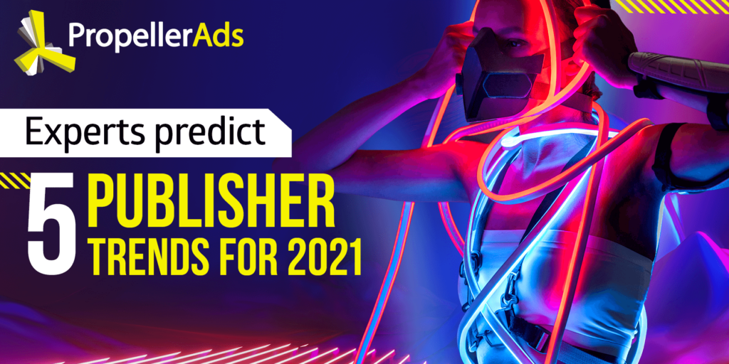 Propellerads - Pusblisher trends -2021