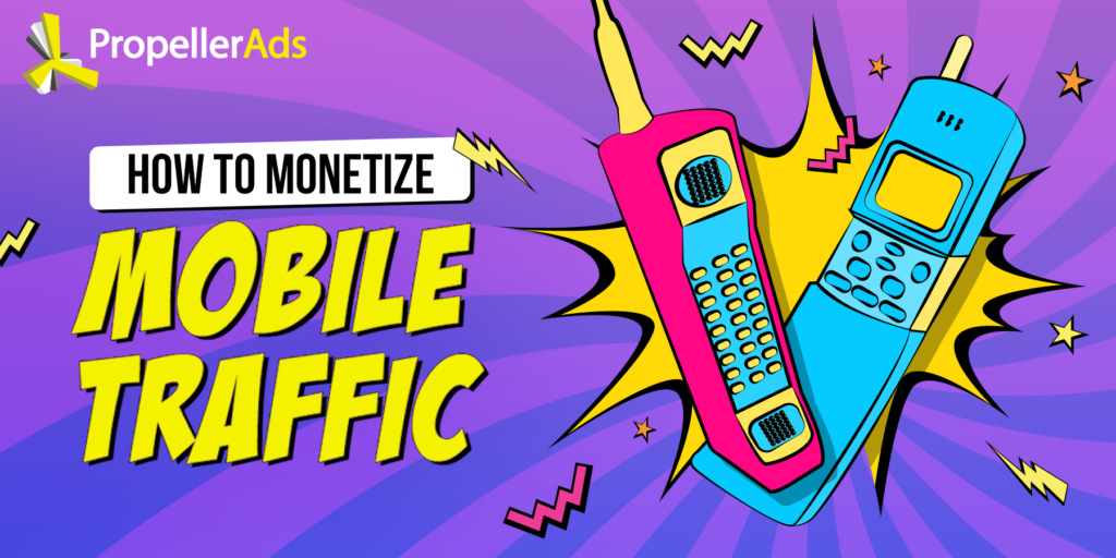 PropellerAds - how to monetize mobile traffic
